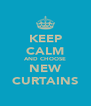 KEEP CALM AND CHOOSE NEW CURTAINS - Personalised Poster A4 size
