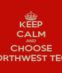 KEEP CALM AND CHOOSE NORTHWEST TECH - Personalised Poster A4 size