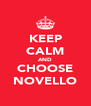 KEEP CALM AND CHOOSE NOVELLO - Personalised Poster A4 size