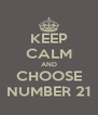 KEEP CALM AND CHOOSE NUMBER 21 - Personalised Poster A4 size