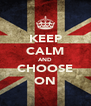 KEEP CALM AND CHOOSE ON - Personalised Poster A4 size