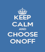 KEEP CALM AND CHOOSE ONOFF - Personalised Poster A4 size