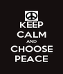 KEEP CALM AND CHOOSE PEACE - Personalised Poster A4 size
