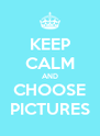 KEEP CALM AND CHOOSE PICTURES - Personalised Poster A4 size