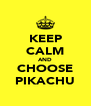 KEEP CALM AND CHOOSE PIKACHU - Personalised Poster A4 size