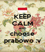 KEEP CALM AND choose prabowo :v - Personalised Poster A4 size