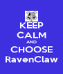 KEEP CALM AND CHOOSE RavenClaw - Personalised Poster A4 size