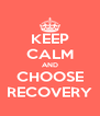 KEEP CALM AND CHOOSE RECOVERY - Personalised Poster A4 size