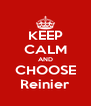 KEEP CALM AND CHOOSE Reinier - Personalised Poster A4 size