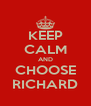 KEEP CALM AND CHOOSE RICHARD - Personalised Poster A4 size