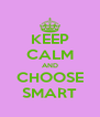 KEEP CALM AND CHOOSE SMART - Personalised Poster A4 size