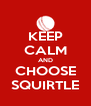 KEEP CALM AND CHOOSE SQUIRTLE - Personalised Poster A4 size