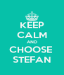 KEEP CALM AND CHOOSE  STEFAN - Personalised Poster A4 size