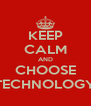 KEEP CALM AND CHOOSE TECHNOLOGY - Personalised Poster A4 size