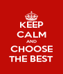 KEEP CALM AND CHOOSE THE BEST - Personalised Poster A4 size