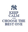 KEEP CALM AND CHOOSE THE BEST ONE - Personalised Poster A4 size