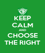 KEEP CALM AND CHOOSE THE RIGHT - Personalised Poster A4 size