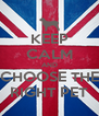 KEEP CALM AND CHOOSE THE RIGHT PET - Personalised Poster A4 size