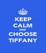 KEEP CALM AND CHOOSE TIFFANY - Personalised Poster A4 size