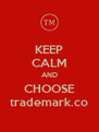 KEEP CALM AND CHOOSE trademark.co - Personalised Poster A4 size