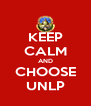 KEEP CALM AND CHOOSE UNLP - Personalised Poster A4 size
