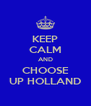 KEEP CALM AND CHOOSE UP HOLLAND - Personalised Poster A4 size