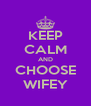 KEEP CALM AND CHOOSE WIFEY - Personalised Poster A4 size