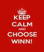 KEEP CALM AND CHOOSE WINN! - Personalised Poster A4 size