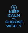 KEEP CALM AND CHOOSE WISELY - Personalised Poster A4 size