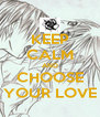 KEEP CALM AND CHOOSE YOUR LOVE - Personalised Poster A4 size