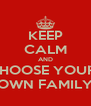 KEEP CALM AND cHOOSE YOUR  OWN FAMILY - Personalised Poster A4 size