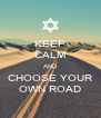 KEEP CALM AND CHOOSE YOUR OWN ROAD - Personalised Poster A4 size