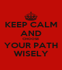 KEEP CALM AND CHOOSE YOUR PATH WISELY - Personalised Poster A4 size