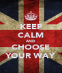 KEEP CALM AND CHOOSE YOUR WAY - Personalised Poster A4 size