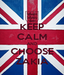 KEEP CALM AND CHOOSE ZAKIA - Personalised Poster A4 size