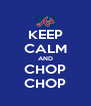 KEEP CALM AND CHOP CHOP - Personalised Poster A4 size