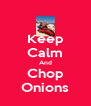 Keep Calm And Chop Onions - Personalised Poster A4 size