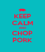 KEEP CALM AND CHOP PORK - Personalised Poster A4 size