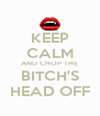 KEEP CALM AND CHOP THE BITCH'S HEAD OFF - Personalised Poster A4 size