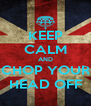 KEEP CALM AND CHOP YOUR HEAD OFF - Personalised Poster A4 size