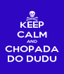 KEEP CALM AND CHOPADA DO DUDU - Personalised Poster A4 size