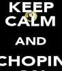 KEEP CALM AND CHOPIN ON - Personalised Poster A4 size