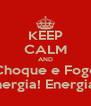 KEEP CALM AND Choque e Fogo Energia! Energia!  - Personalised Poster A4 size