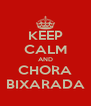 KEEP CALM AND CHORA BIXARADA - Personalised Poster A4 size