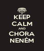 KEEP CALM AND CHORA NENÉM - Personalised Poster A4 size