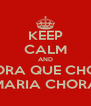 KEEP CALM AND CHORA QUE CHORA MARIA CHORA - Personalised Poster A4 size