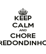 KEEP CALM AND CHORE REDONDINHO - Personalised Poster A4 size
