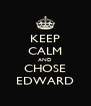 KEEP CALM AND CHOSE EDWARD - Personalised Poster A4 size