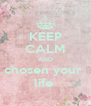 KEEP CALM AND chosen your  life  - Personalised Poster A4 size