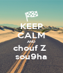 KEEP CALM AND chouf Z  sou9ha - Personalised Poster A4 size